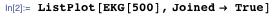ListPlot[EKG[500], Joined → True]