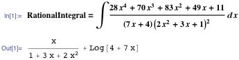 In[1]:= RationalIntegral=\[Integral](28x^4+70x^3+83x^2+49x+11)/((7x+4)(2x^2+3x+1)^2)\[DifferentialD]x