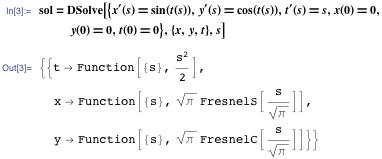 In[3]:= sol=DSolve[{x^\[Prime](s)\[LongEqual]sin(t(s)),y^\[Prime](s)\[LongEqual]cos(t(s)),t^\[Prime](s)\[LongEqual]s,x(0)\[LongEqual]0,y(0)\[LongEqual]0,t(0)\[LongEqual]0},{x,y,t},s]