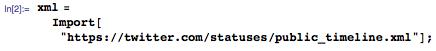 """xml=Import[""""https://twitter.com/statuses/public_timeline.xml""""];"""