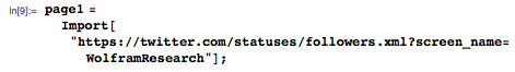 """page1=Import[""""https://twitter.com/statuses/followers.xml?screen_name=WolframResearch""""];"""