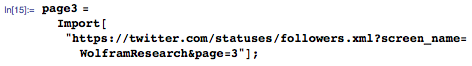 """page3=Import[""""https://twitter.com/statuses/followers.xml?screen_name=WolframResearch&page=3""""];"""