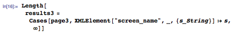 """Length[results3=Cases[page3,XMLElement[""""screen_name"""",_,{s_String}]:>s,\[Infinity]]]"""