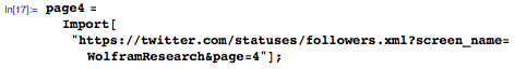 """page4=Import[""""https://twitter.com/statuses/followers.xml?screen_name=WolframResearch&page=4""""];"""