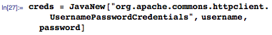"creds = JavaNew[""org.apache.commons.httpclient.UsernamePasswordCredentials"",username, password]"