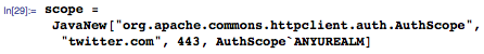 """scope = JavaNew[""""org.apache.commons.httpclient.auth.AuthScope"""",""""twitter.com"""", 443, AuthScope`ANYUREALM]"""