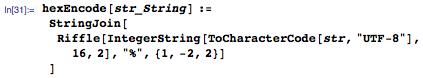 """hexEncode[str_String]:=StringJoin[Riffle[IntegerString[ToCharacterCode[str,""""UTF-8""""],16,2],""""%"""",{1,-2,2}]]"""
