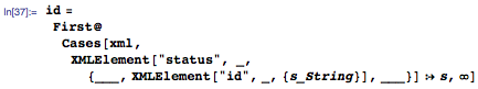 """id=First@Cases[xml,XMLElement[""""status"""", _,{___,XMLElement[""""id"""",_,{s_String}],___}]:>s,\[Infinity]]"""