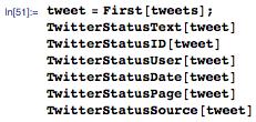 tweet=First[tweets]; TwitterStatusText[tweet] TwitterStatusID[tweet] TwitterStatusUser[tweet] TwitterStatusDate[tweet] TwitterStatusPage[tweet] TwitterStatusSource[tweet]