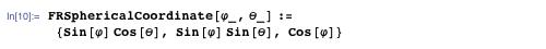 FRSphericalCoordinate[φ_, θ_] := {Sin[φ] Cos[θ], Sin[φ]Sin[θ], Cos[φ]}