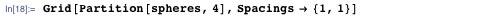 Grid[Partition[spheres, 4], Spacings → {1, 1}]