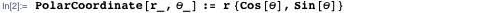 PolarCoordinate[r_, θ_] : = r {Cos [θ], Sin [θ]}