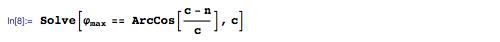 Solve[φmax == ArcCos[(c - n)/c], c]