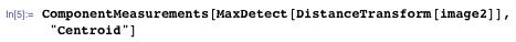 """ComponentMeasurements[MaxDetect[DistanceTransform[image2]], """"Centroid""""]"""