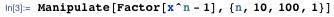 Manipulate[Factor[x^n - 1], {n, 10, 100, 1}]