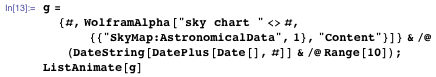 Using Wolfram|Alpha in Mathematica to gather 10 days' worth of sky charts