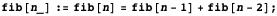fib[n_] := fib[n] = fib[n - 1] + fib[n - 2];