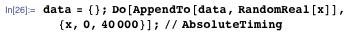 data = {}; Do[AppendTo[data, RandomReal[x]], {x, 0, 40000}]; // AbsoluteTiming