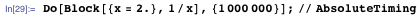 Do[Block[{x = 2.}, 1/x], {1000000}]; // AbsoluteTiming