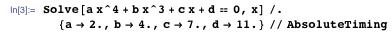 Solve[a x^4 + b x^3 + c x + d = 0, x] /. {a → 2., b → 4., c → 7., d → 11.} // AbsoluteTiming