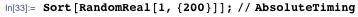 Sort[RandomReal[1, {200}]]; // AbsoluteTiming