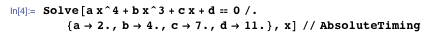 Solve[a x^4 + b x^3 + c x + d = 0 /. {a → 2., b → 4., c → 7., d → 11.}, x] // AbsoluteTiming