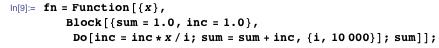 fn = Function[{x}, Block[{sum = 1.0, inc = 1.0}, Do[inc = inc*x/i; sum = sum + inc, {i, 10000}]; sum]];