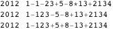 "{ {2012, ""1-1-23+5-8*13+2134""}, {2012, ""1-123-5-8+13+2134""}, {2012, ""1-123+5+8-13+2134""} }"
