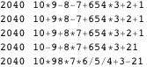 "{ {2040, ""10*9-8-7+654*3+2+1""}, {2040, ""10+9*8-7+654*3+2+1""}, {2040, ""10+9+8*7+654*3+2+1""}, {2040, ""10-9+8*7+654*3+21""}, {2040, ""10*98*7*6/5/4+3-21""} }"