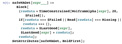 safeWAGet[expr___] := Block[{rawdata = TimeConstrained[WolframAlpha[expr], 20, $Failed]}, If[rawdata === $Failed || Head[rawdata] === Missing || rawdata === {}, rawdata = $LastGood[expr], $LastGood[expr] = rawdata]; rawdata]; SetAttributes[safeWAGet, HoldFirst];