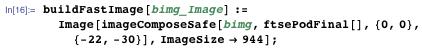 buildFastImage[bimg_Image] := Image[imageComposeSafe[bimg, ftsePodFinal[], {0, 0}, {-22, -30}], ImageSize -> 944];