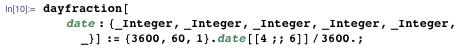 dayfraction[date : {_Integer, _Integer, _Integer, _Integer, _Integer, _}] :=  {3600, 60, 1}.date[[4 ;; 6]]/3600.;