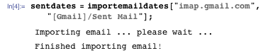 "sentdates = importemaildates[""imap.gmail.com"", ""[Gmail]/Sent Mail""]; Importing email ... please wait ... Finished importing email!"