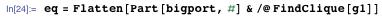 eq = Flatten[Part[bigport, #] & /@ FindClique[g1]]