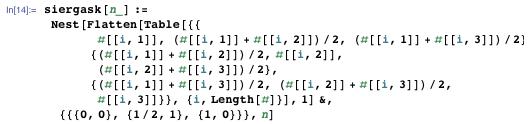 siergask[n_] := Nest[Flatten[Table[{{ #[[i, 1]], (#[[i, 1]] + #[[i, 2]])/2, (#[[i, 1]] + #[[i, 3]])/ 2}, {(#[[i, 1]] + #[[i, 2]])/2, #[[i, 2]], (#[[i, 2]] + #[[i, 3]])/2}, {(#[[i, 1]] + #[[i, 3]])/ 2, (#[[i, 2]] + #[[i, 3]])/2, #[[i, 3]]}}, {i, Length[#]}], 1] &, {{{0, 0}, {1/2, 1}, {1, 0}}}, n]