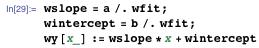 wslope = a /. wfit; wintercept = b /. wfit; wy[x_] := wslope*x + wintercept