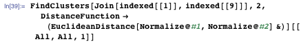 FindClusters[Join[indexed[[1]], indexed[[9]]], 2, DistanceFunction → (EuclideanDistance[Normalize@#1, Normalize@#2] &)][[All, All, 1]]