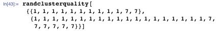 randclusterquality[{{1, 1, 1, 1, 1, 1, 1, 1, 1, 1, 7, 7}, {1, 1, 1, 1, 1, 1, 1, 1, 1, 1, 1, 1, 1, 1, 1, 1, 1, 1, 1, 7, 7, 7, 7, 7, 7}}]