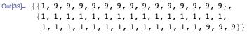 {{1, 9, 9, 9, 9, 9, 9, 9, 9, 9, 9, 9, 9, 9, 9}, {1, 1, 1, 1, 1, 1, 1, 1, 1, 1, 1, 1, 1, 1, 1, 1, 1, 1, 1, 1, 1, 1, 1, 1, 1, 1, 1, 1, 9, 9, 9}}