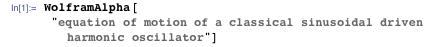 "WolframAlpha[""equation of motion of a classical sinusoidal driven harmonic oscillator""]"