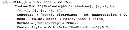 """With[{L = 1.5, cont = 22.75}, ContourPlot3D[Evaluate[φdodecahedron], {x, -L, L}, {y, -L, L}, {z, -L, L}, Contours → {cont}, PlotPoints → 80, MaxRecursion → 0, Mesh → False, Boxed → False, Axes → False, Method → {""""ShrinkWrap"""" → True}, ContourStyle → ColorData[""""RedBlueTones""""][0.3]]]"""