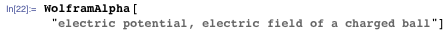 """WolframAlpha[""""electric potential, electric field of a charged ball""""]"""