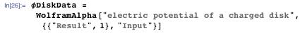 """φDiskData = WolframAlpha[""""electric potential of a charged disk"""", {{""""Result"""", 1}, """"Input""""}]"""