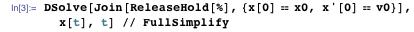 DSolve[Join[ReleaseHold[%], {x[0] == x0, x'[0] == v0}], x[t], t] // FullSimplify