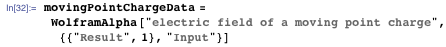 """movingPointChargeData = WolframAlpha[""""electric field of a moving point charge"""", {{""""Result"""", 1}, """"Input""""}]"""