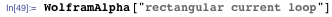 "WolframAlpha[""rectangular current loop""]"