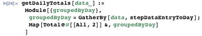 getDailyTotals[data_] :=  Module[{groupedByDay},   groupedByDay = GatherBy[data, stepDataEntryToDay]; Map[Total@#[[All, 2]] &, groupedByDay]   ]