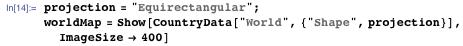 """projection = """"Equirectangular""""; worldMap = Show[CountryData[""""World"""", {""""Shape"""", projection}], ImageSize → 400]"""