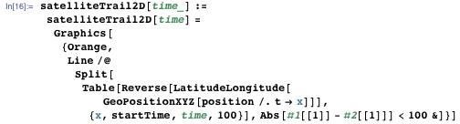 satelliteTrail2D[time_] := satelliteTrail2D[time] = Graphics[{Orange, Line /@ Split[Table[Reverse[LatitudeLongitude[GeoPositionXYZ[position /. t → x]]], {x, startTime, time, 100}], Abs[#1[[1]] - #2[[1]]] < 100 &]}]