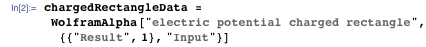 """chargedRectangleData =   WolframAlpha[   """"electric potential charged rectangle"""", {{""""Result"""", 1}, """"Input""""}]"""
